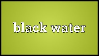 Black water Meaning