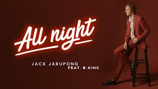 (Official Music Video) All Night - Jack Jarupong feat. B-King