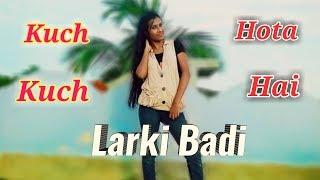 Larki Badi [Kuch Kuch Hota Hai] Cover Dancing Version 2.0 || HD 720pix