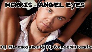 Morris - Angel Eyes (Dj Mixxmaster & Dj ScreeN Remix)