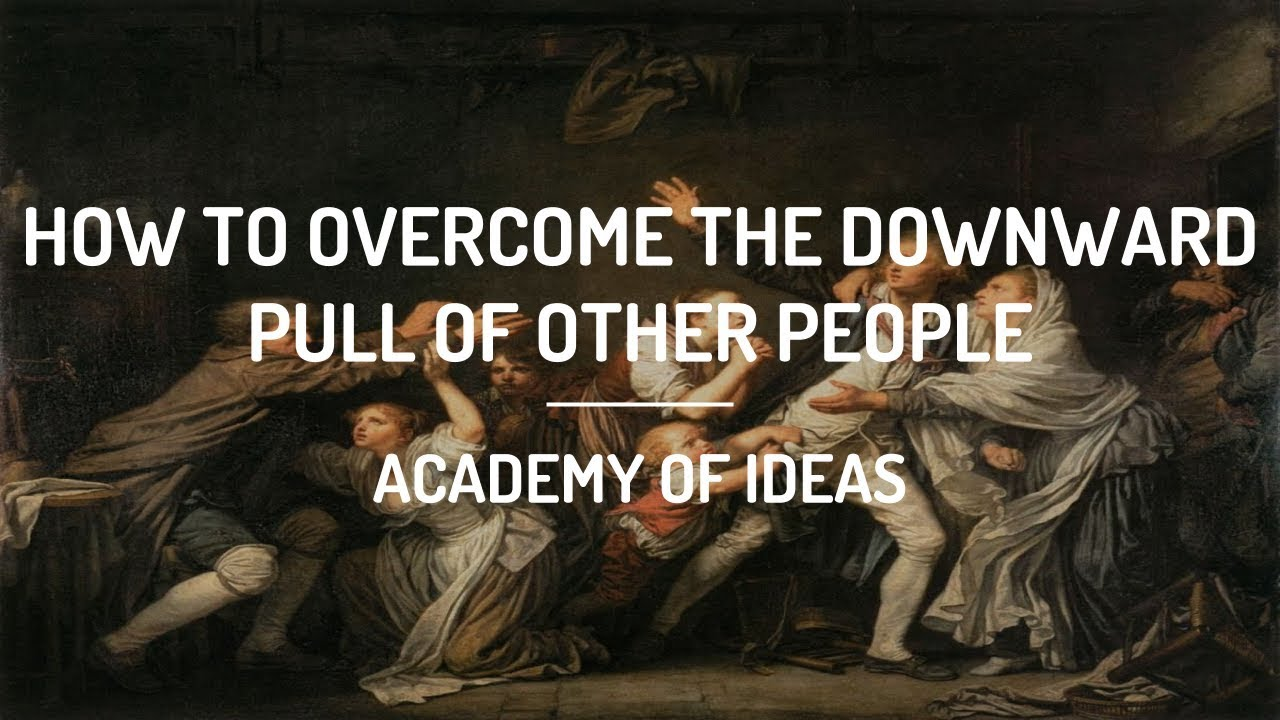 How to Overcome the Downward Pull of Other People