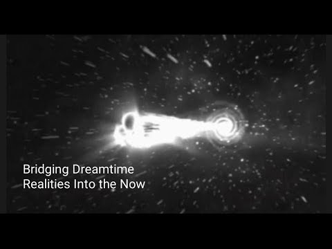 Bridging Dreamtime Realities Into the Now