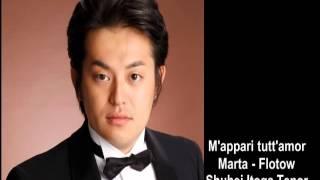 Shuhei Itoga,Tnoer - M'appari tutt'amor -Marta-(Flotow)