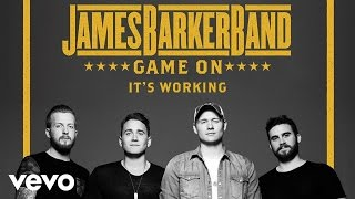 James Barker Band - It's Working (Audio)