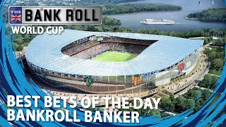 World Cup 2018 | Wednesday 20th Best Match Bets | Bankroll Bankers