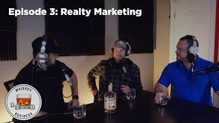 Whiskey and Business EPISODE 3: Realty Marketing FT: Andy Silivius