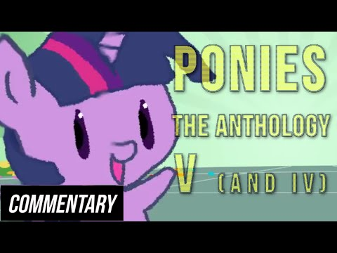 [Blind Commentary] PONIES The Anthology V (and IV!) (Thanks for 8,000 Subs!)