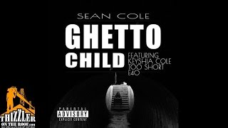 Sean Cole ft. Keyshia Cole, Too Short, E-40 - Ghetto Child [Thizzler.com]