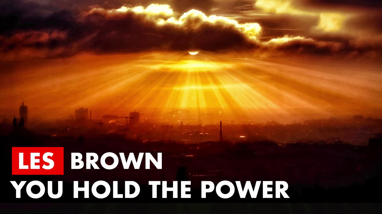 Les Brown - You Hold The Power !