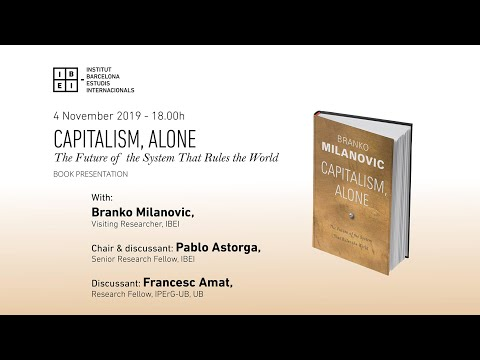 "Book presentation ""Capitalism, Alone"" by Branko Milanovic. With P. Astorga, IBEI & F. Amat, IPErG-UB"
