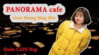 REVIEW ĐÀ LẠT - Panorama Quán cafe đẹp ở Đà Lạt - View Thung Lũng Đèn