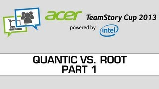 Acer Teamstory Cup - Quantic vs. ROOT Full Best of 9 - Part 1