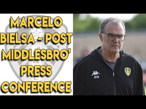 Marcelo Bielsa's Post Middlesbrough Press Conference