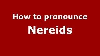 How to pronounce Nereids (Greek/Greece) - PronounceNames.com