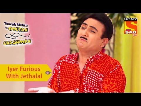 Your Favorite Character | Iyer Furious With Jethalal | Taarak Mehta Ka Ooltah Chashmah