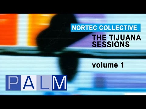 Nortec Collective: The Tijuana Sessions Vol. 1