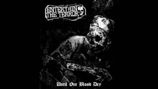 ENTERTAIN THE TERROR - UNTIL OUR BLOOD DRY