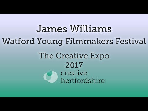 Watford Young Filmmakers Festival - The Creative Expo 2017