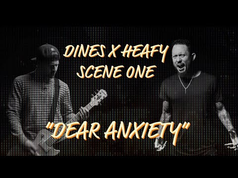 "Dines X Heafy - (Scene One) - ""Dear Anxiety"""