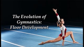 The Evolution of Gymnastics: Floor Development