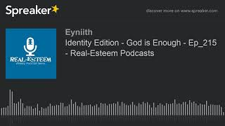 Identity Edition - God is Enough - Ep_215 - Real-Esteem Podcasts