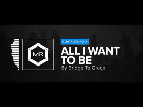 Bridge To Grace - All I Want To Be [HD]
