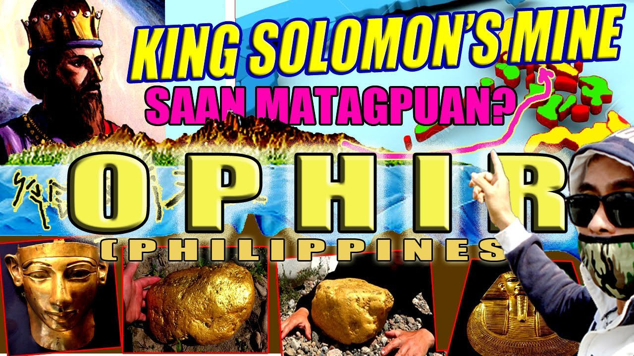 """KING SOLOMONS MINE IS THE PHILS. CALLED """"OPHIR"""""""