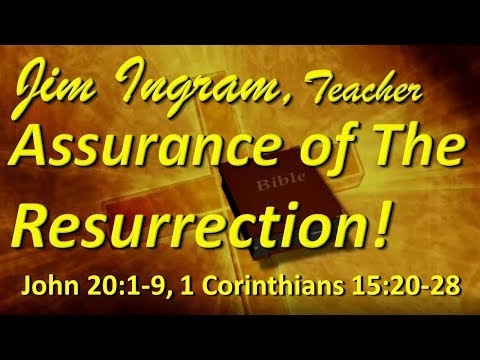 Assurance of The Resurrection - 1 Corinthians 15 - With Jim Ingram