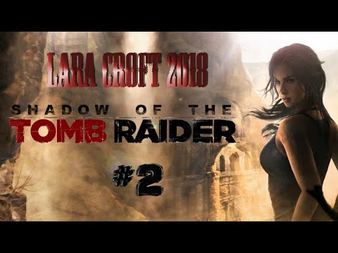 SHADOW OF THE TOMB RAIDER | LARA CROFT 2018 | Прохождение #2