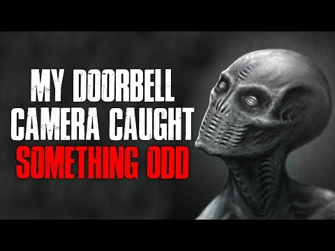 """""""My Doorbell Camera Caught Something Odd"""" Creepypasta"""