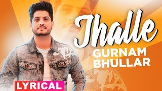 Jhalle (Lyrical) | Gurnam Bhullar | Sargun Mehta | Binnu Dhillon | Latest Punjabi Songs 2019