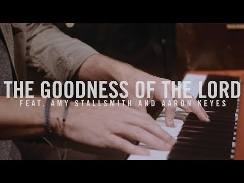 The Goodness of the Lord - featuring Aaron Keyes, and Amy Stallsmith