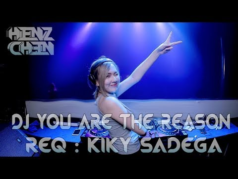 DJ U ARE THE REASON 2018 TERBARU | SPECIAL REQ KIKY SADEGA