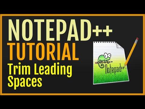 Notepad++ Tutorial: Trim Leading Spaces