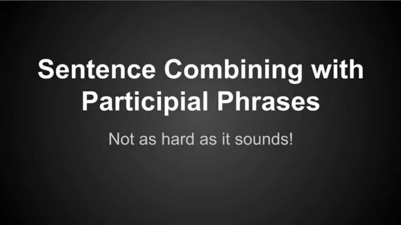 medium resolution of Sentence Combining - Participial Phrases - YouTube
