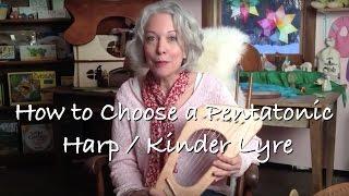 How to Choose a Pentatonic Harp / Kinder Lyre