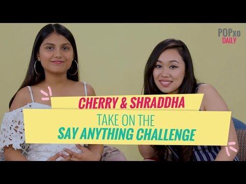 Cherry & Shraddha Take On The Say Anything Challenge - Popxo