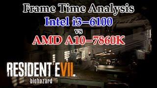 A10-7860K vs i3-6100 Frame Time Analysis - Resident Evil 7 Teaser: Beginning Hour