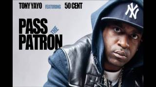 Tony Yayo - Pass The Patron feat 50 Cent