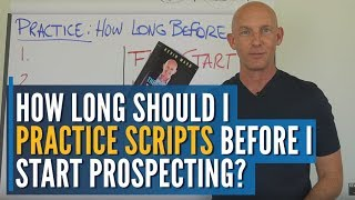HOW LONG SHOULD I PRACTICE SCRIPTS BEFORE I START PROSPECTING? - KEVIN WARD