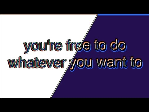 "song: ""you're free to do whatever you want to"""