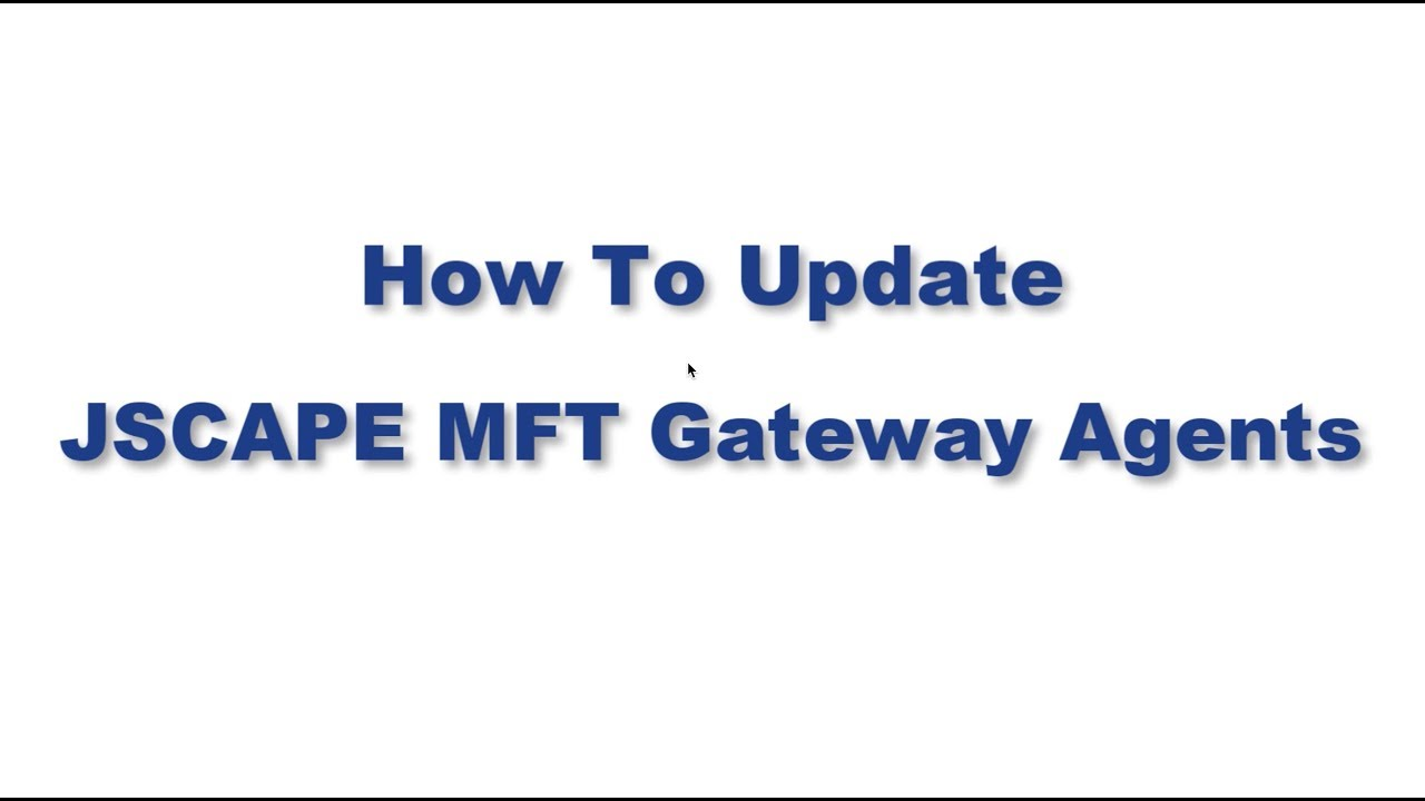 How To Update JSCAPE MFT Gateway Agents