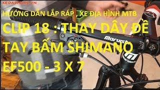 (Hướng dẫn Lắp Ráp Xe Địa Hình MTB ) Clip 18 : THAY DÂY ĐỀ SHIMANO EF500 . XEDAPFBIKE.VN