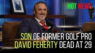 David Feherty son| david feherty children| david feherty quotes
