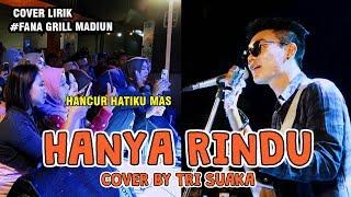 YANG RINDU ORANG TUA !!! HANYA RINDU  - ANDMESH BY TRI SUAKA - FANA GRILL MADIUN