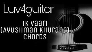 Download Hindi Video Songs - Ik vaari   Ayushmann Khurana   Guitar Chords