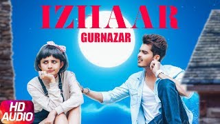 Izhaar | Full Audio Song | Gurnazar | Kanika Maan | Dj Gk | Latest Punjabi Song 2017
