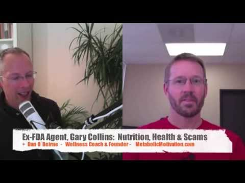exFDA Agent on Supplement Scams, Nutrition & Science    Gary Collins  M.S.