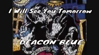 Watch Deacon Blue I Will See You Tomorrow video