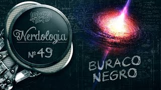 Buraco Negro   Nerdologia 49